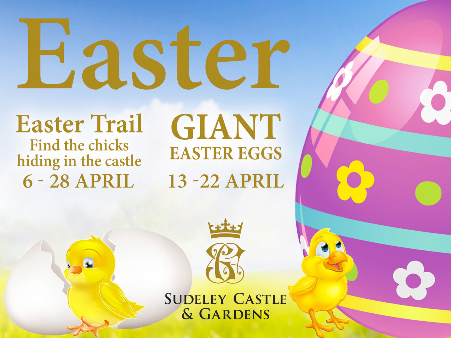 Advert: Easter Trail. Find the chicks hiding in the castle. 6 - 28th April. Giant Easter Eggs. 13 - 22nd April.